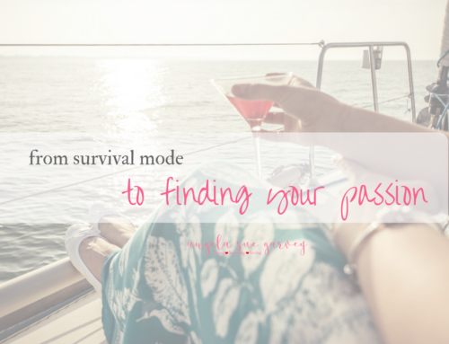 from survival mode to finding your passion