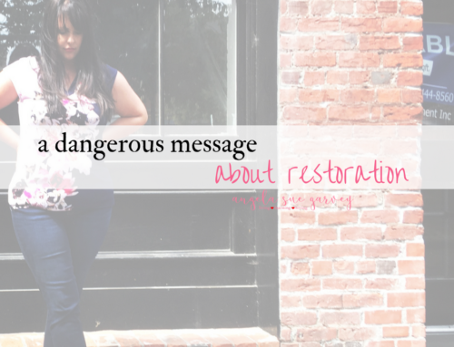 a dangerous message about restoration